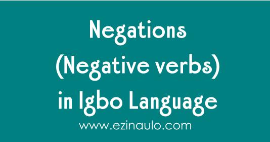 Negations Negative Verbs In Igbo Language